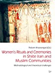 img - for Women's Rituals and Ceremonies in Shiite Iran and Muslim Communities: Methodological and theoretical challenges (Iranian Studies) book / textbook / text book
