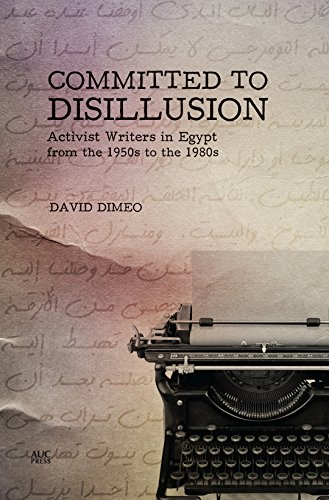Committed to Disillusion: Activist Writers in Egypt from the 1950s to the 1980s