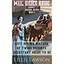 Mail Order Bride: LEFT BEHIND MOTHER OF TWINS BECOMES RELUCTANT BRIDE TO BE: (Sweet Virginia Brides Looking For Sweet Frontier Love, Book 3)