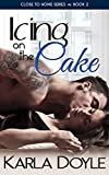 Icing on the Cake (Close to Home Book 2)