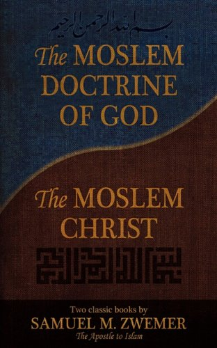 The Moslem Doctrine Of God And The Moslem Christ  Two Classics Books By Samuel M  Zwemer
