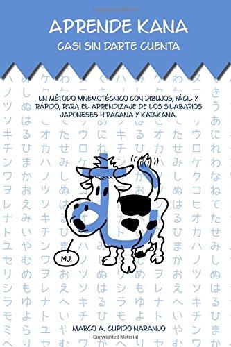 Aprende kana casi sin darte cuenta: Un metodo mnemotecnico con dibujos, facil y rapido, para el aprendizaje de los silabarios japoneses hiragana y katakana. (Spanish Edition) [Marco Antonio Cupido Naranjo] (Tapa Blanda)