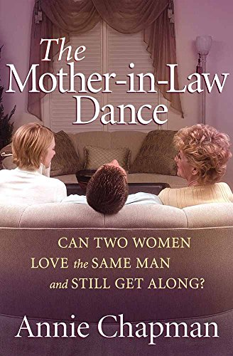 The Mother-in-Law Dance: Can Two Women Love the Same Man and Still Get Along? (A Man In Love With Two Women)
