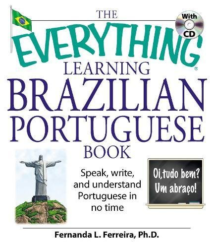 The Everything Learning Brazilian Portuguese Book: Speak, Write, and Understand Basic Portuguese in No Time - Ferreira Ruby