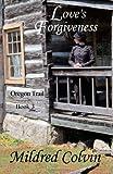 Love's Forgiveness (Oregon Trail) (Volume 3)