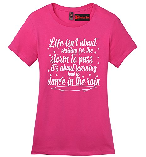 - Comical Shirt Ladies Life Isn't About Waiting for Storm Pass But Dance Dark Fuchsia L