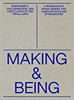 Making and Being: Embodiment, Collaboration, & Circulation in the Visual Arts