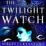 The Twilight Watch: Watch, Book 3 | Sergei Lukyanenko
