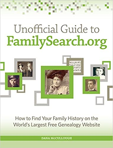 unofficial guide to familysearch org how to find your family