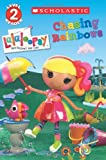 Lalaloopsy: Chasing Rainbows (Scholastic Readers: Lalaloopsy)