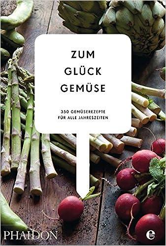 350 Gemüserezepte Für Alle Jahreszeiten: Die Bibel Der Gemüse Küche:  Amazon.de: Phaidon By Edel: Bücher