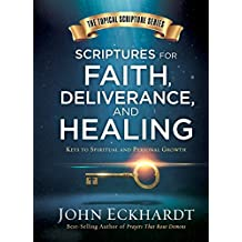Scriptures for Faith, Deliverance, and Healing: A Topical Guide to Spiritual and Personal Growth (Topical Scripture Series)