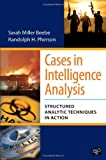 Cases in Intelligence Analysis, Randolph H. Pherson and Sarah Miller Beebe, 1608716813