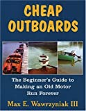 Cheap Outboards: The Beginner's Guide to Making an Old Motor Run Forever by Wawrzyniak, Max (June 1, 2006) Paperback