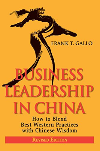 Business Leadership in China: How to Blend Best Western Practices with Chinese Wisdom (Best Western In China)