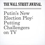 Putin's New Election Ploy: Putting Challengers on TV | James Marson,Nathan Hodge