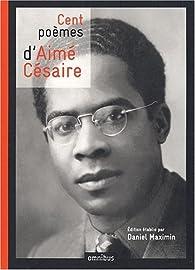 Cent poèmes d'Aimé Césaire par Aimé Césaire