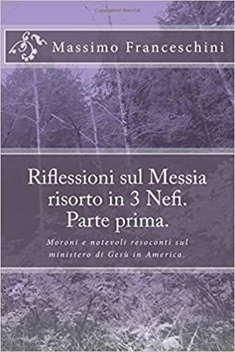 Book Riflessioni sul Messia risorto in 3 Nefi. Parte prima.: Moroni e notevoli resoconti sul ministero di Gesù in America.