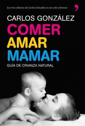 Comer, amar, mamar par Carlos González