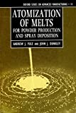 img - for Atomization of Melts: For Powder Production and Spray Deposition (Oxford Series on Advanced Manufacturing) by Andrew J. Yule (1994-10-27) book / textbook / text book