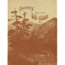 Crofutt's Grip-Sack Guide of Colorado. Ed by Francis B. Rizzari. Repr of the 1885 Ed (264P)