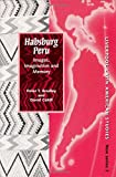 img - for Habsburg Peru: Images, Imagination and Memory (Liverpool University Press - Liverpool Latin American Studies) book / textbook / text book