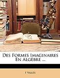 Des Formes Imaginaires en Algèbre, F. Valls and F. Vallès, 1147758492
