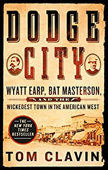 Dodge City: Wyatt Earp, Bat Masterson, and the Wickedest Town in the American West by [Clavin, Tom]