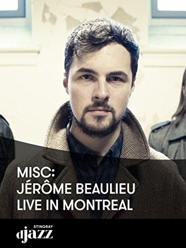 Misc: Jérôme Beaulieu live in Montreal