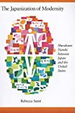 The Japanization of Modernity : Murakami Haruki Between Japan and the United States, Suter, Rebecca and Michael, 0674060768
