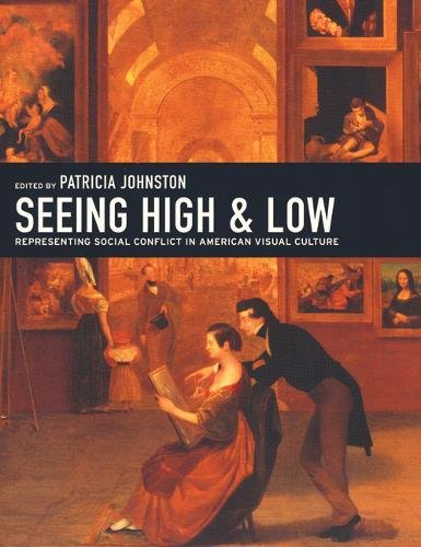Seeing High and Low: Representing Social Conflict in American Visual Culture