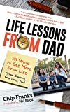 Life Lessons From Dad: 101 Ways to Get More From Life (From Someone Who Loves You)