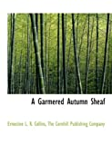 A Garmered Autumn Sheaf, Ernestine L. R Collins and Ernestine L. R. Collins, 1140515039
