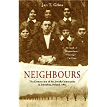 Neighbours: The Destruction of the Jewish Community in Jedwabne, Poland