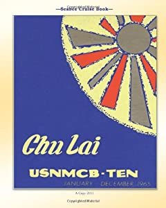 Seabee Cruise Book Chu Lai USNMCB-TEN January - December 1965 by CreateSpace Independent Publishing Platform