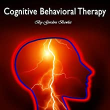 Cognitive Behavioral Therapy: Workbook for Brain Development and Psychotherapy Audiobook by Gordon Bowles Narrated by Rick Paradis