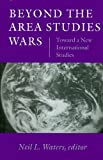 Beyond the Area Studies Wars 9781584650744
