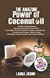 using coconut oil - The Amazing Power of Coconut Oil: A Guide to using Nature's MCTs and Lauric Acids in Coconut Oil to:Lose Weight, Slow Down Alzheimer's Disease, Beautify Skin, Prevent Heart Disease & Prevent Hair Loss