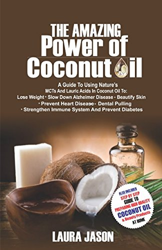 The Amazing Power of Coconut Oil: A Guide to using Nature's MCTs and Lauric Acids in Coconut Oil to:Lose Weight, Slow Down Alzheimer's Disease, Beautify Skin, Prevent Heart Disease & Prevent Hair Loss (Best Medicine To Prevent Hair Loss)