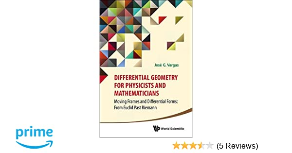 Differential Geometry for Physicists and Mathematicians: Moving ...