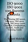 ISO 9000 ISO 9001 100 Success Secrets; the Missing ISO 9000, ISO 9001, ISO 9001 2000, ISO 9000 2000 Checklist, Certification, Quality, Audit and Training Guide, Gerard Blokdijk, 0980497124