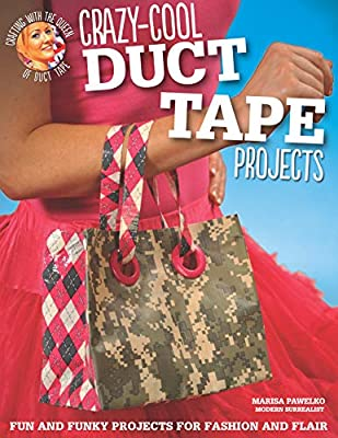 Crazy-Cool Duct Tape Projects: Fun and Funky Projects for Fashion and Flair (Design Originals) Crafting with the Queen of Duct Tape from Design Originals