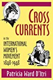 Cross Currents in the International Women's Movement, 1848-1948, Patricia Ward D'Itri, 0879727810