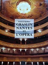 Graslin, Nantes et l'opéra: Deux siècles de vie lyrique au Théâtre Graslin