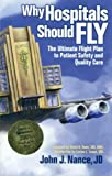 img - for Why Hospitals Should Fly: The Ultimate Flight Plan to Patient Safety and Quality Care 1st by Nance, John J. (2008) Paperback book / textbook / text book