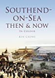 Southend Then & Now (Then & Now (History Press))