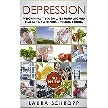 Depression: Welchen positiven Einfluss Ernährung und Bewegung auf Depression haben können (German Edition)