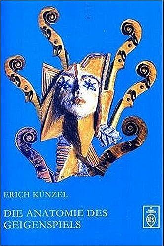 Book Die Anatomie des Geigenspiels: der Weg zur Überwindung der Geigerschäden