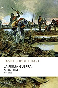 La prima guerra mondiale: 1914-1918 (BUR STORIA) (Italian Edition) by [Hart, Basil H. Liddell]