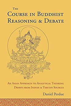 The Course in Buddhist Reasoning and Debate: An Asian Approach to Analytical Thinking Drawn from Indian and Tibetan Sources by [Perdue, Daniel E.]